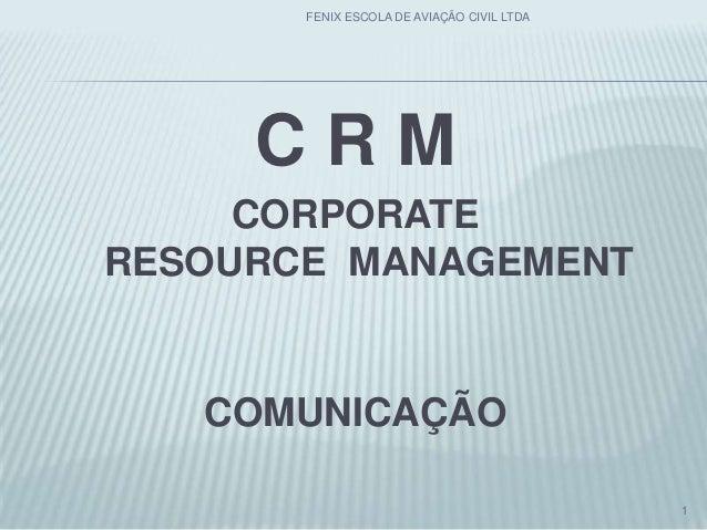 C R M CORPORATE RESOURCE MANAGEMENT COMUNICAÇÃO 1 FENIX ESCOLA DE AVIAÇÃO CIVIL LTDA