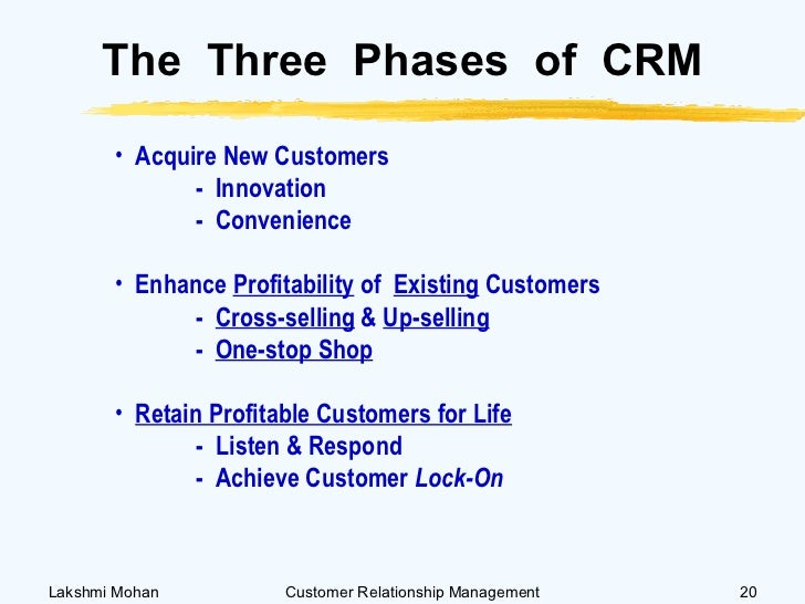 phases of customer relationship management There are four phases to the customer life cycle the four phases include marketing, customer acquisition, relationship management, and loss/churn.