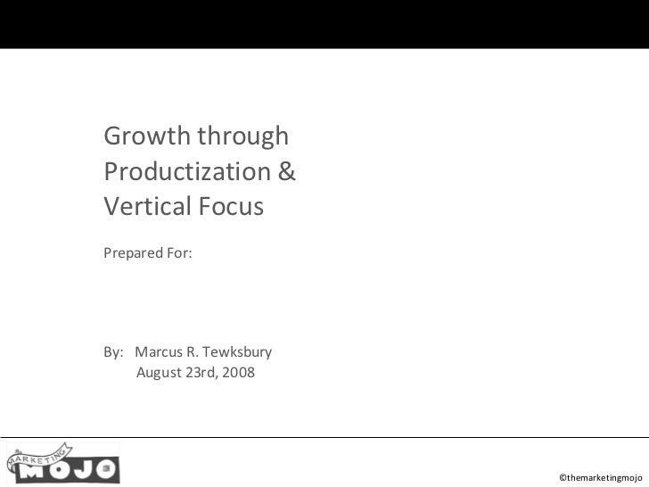 ©themarketingmojo <ul><ul><li>Growth through </li></ul></ul><ul><ul><li>Productization & </li></ul></ul><ul><ul><li>Vertic...