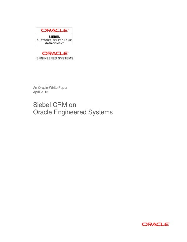 An Oracle White Paper April 2013 Siebel CRM on Oracle Engineered Systems