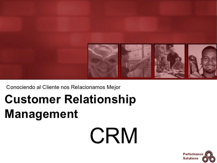 Customer Relationship Management Conociendo al Cliente nos Relacionamos Mejor CRM