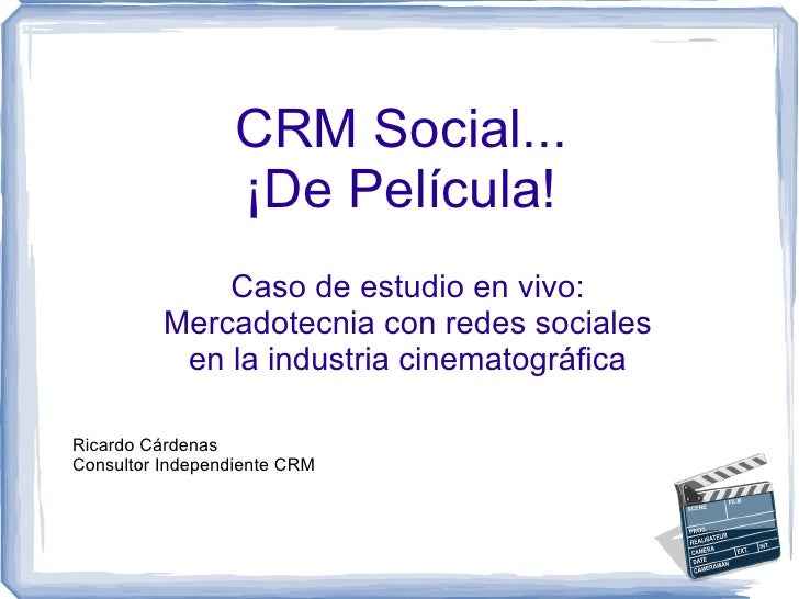 CRM Social... ¡De Película! Caso de estudio en vivo: Mercadotecnia con redes sociales en la industria cinematográfica Rica...