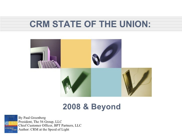 2008 & Beyond By Paul Greenberg President, The 56 Group, LLC Chief Customer Officer, BPT Partners, LLC Author: CRM at the ...