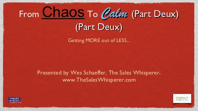 CRM Success:From   Chaos To Calm (Part Deux)                        (Part Deux)                Getting MORE out of LESS......
