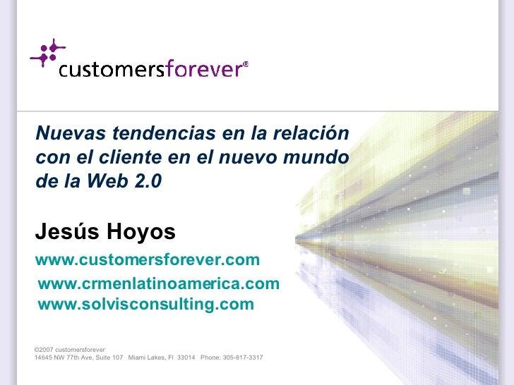 Nuevas tendencias en la relación con el cliente en el nuevo mundo de la Web 2.0 Jesús Hoyos www.customersforever.com   www...