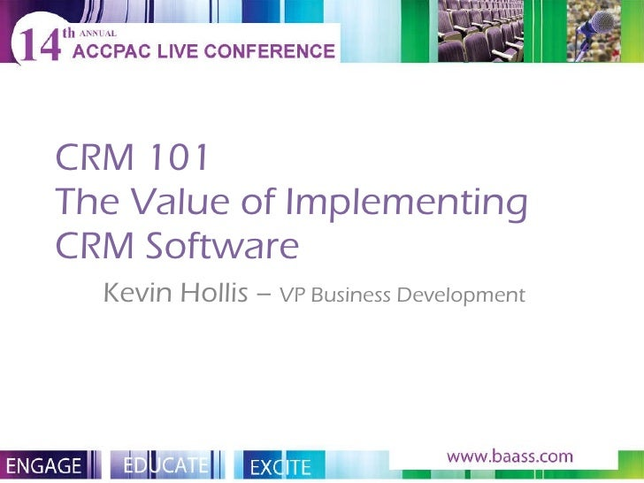 CRM 101 The Value of Implementing CRM Software Kevin Hollis –  VP Business Development
