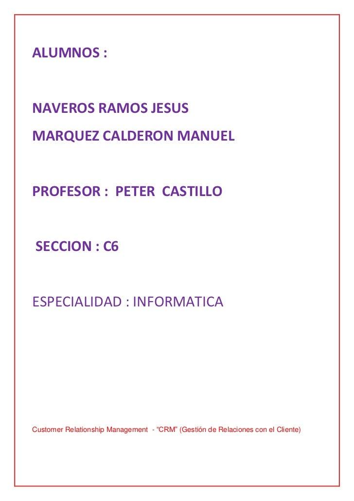 ALUMNOS :NAVEROS RAMOS JESUSMARQUEZ CALDERON MANUELPROFESOR : PETER CASTILLO SECCION : C6ESPECIALIDAD : INFORMATICACustome...