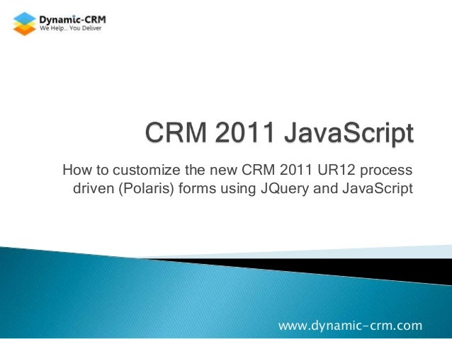 How to customize the new CRM 2011 UR12 process driven (Polaris) forms using JQuery and JavaScript                         ...