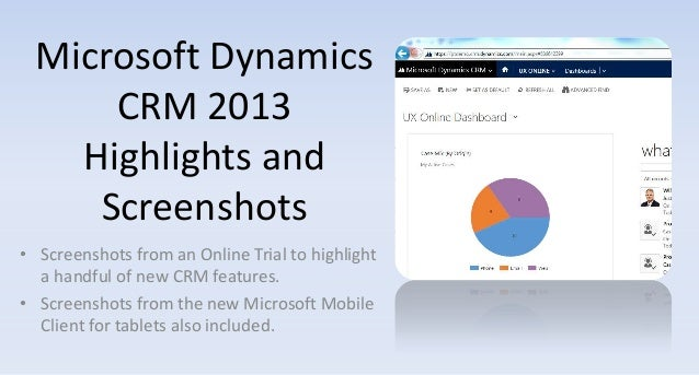 Microsoft Dynamics CRM 2013 Highlights and Screenshots • Screenshots from an Online Trial to highlight a handful of new CR...