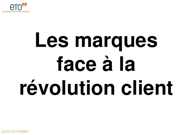 Les marques               face à la           révolution clientLE 05.12.12 PAGE 1