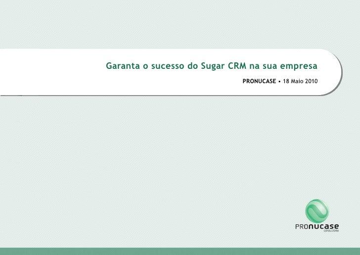 Garanta o sucesso do Sugar CRM na sua empresa                                                                   PRONUCASE ...
