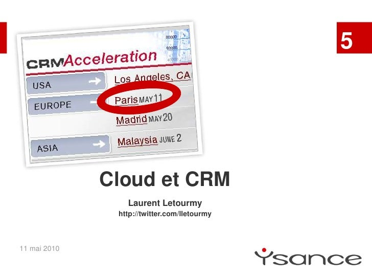 5<br />Cloud et CRM<br />Laurent Letourmy<br />http://twitter.com/lletourmy<br />11 mai 2010<br />