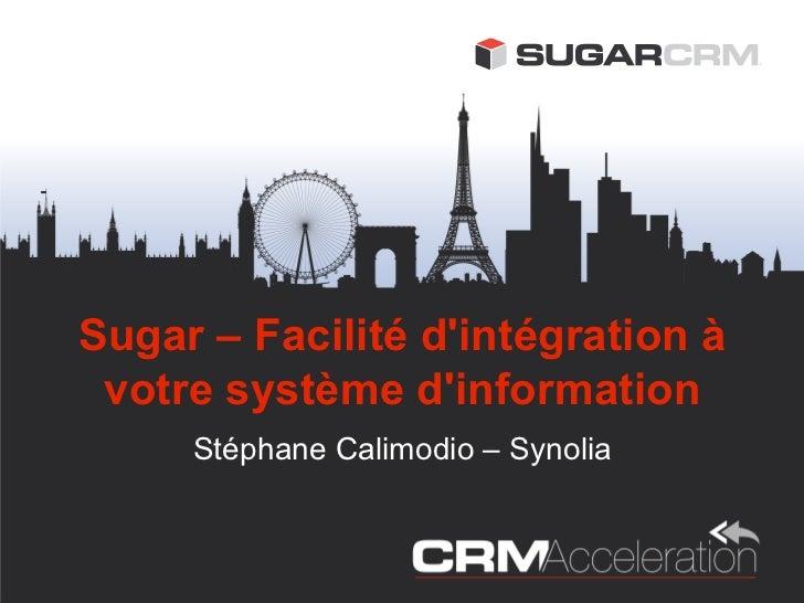 Sugar – Facilité dintégration à votre système dinformation     Stéphane Calimodio – Synolia