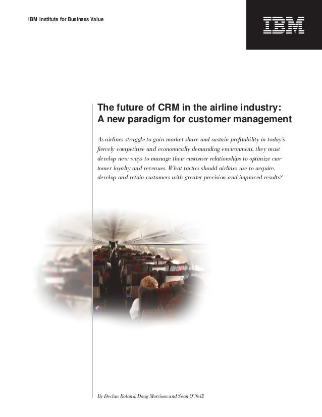 IBM Institute for Business Value                             The future of CRM in the airline industry:                   ...