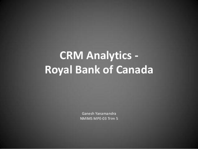 CRM Analytics Royal Bank of Canada  Ganesh Yanamandra NMIMS MPE-03 Trim 5