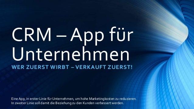 CRM – App für UnternehmenWER ZUERST WIRBT – VERKAUFT ZUERST! EineApp, in erster Linie für Unternehmen, um hohe Marketingko...