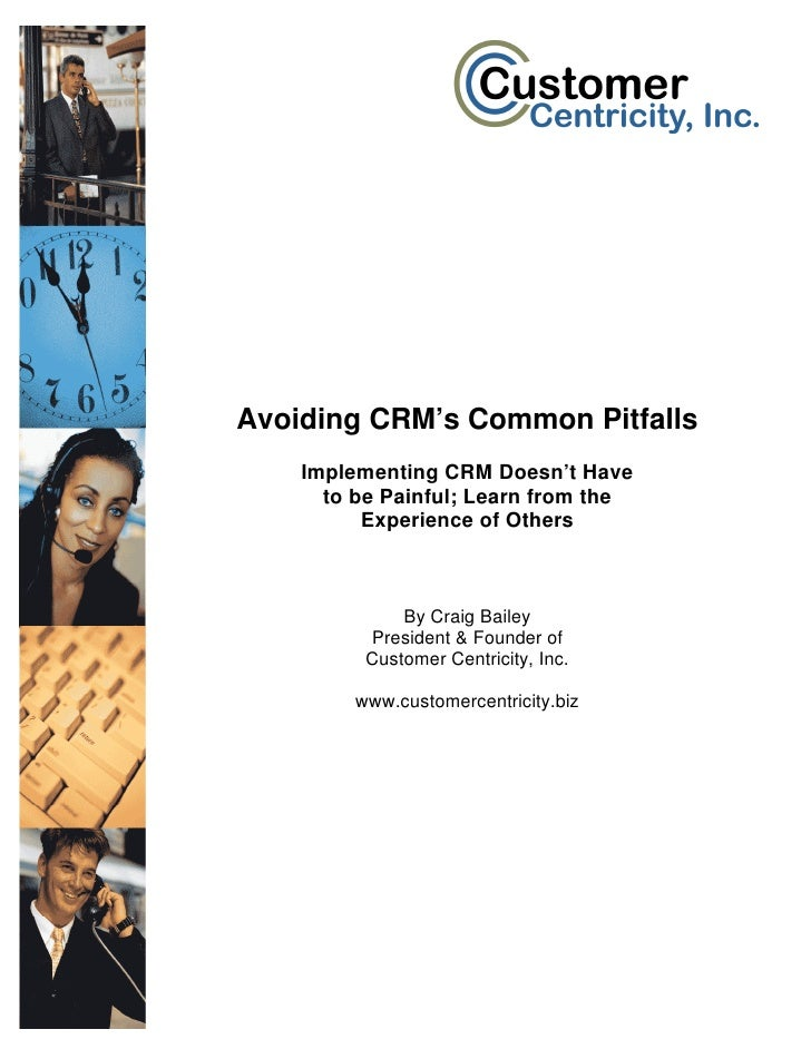 Avoiding CRM's Common Pitfalls     Implementing CRM Doesn't Have       to be Painful; Learn from the           Experience ...