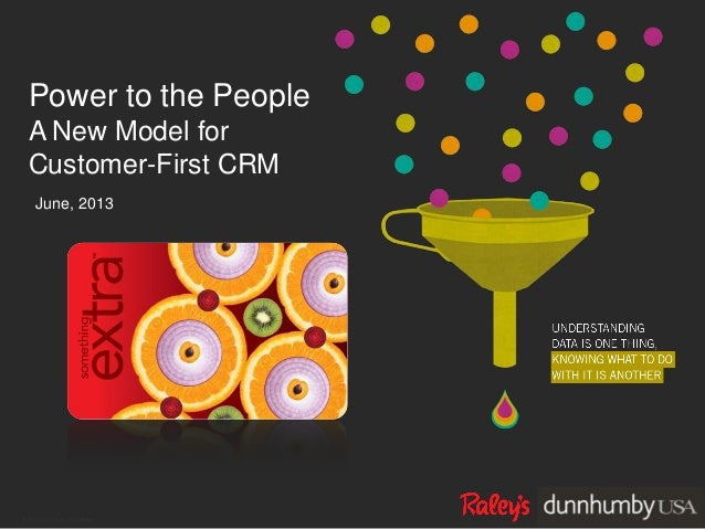 © dunnhumby 2013 | confidentialPower to the PeopleA New Model forCustomer-First CRMJune, 2013
