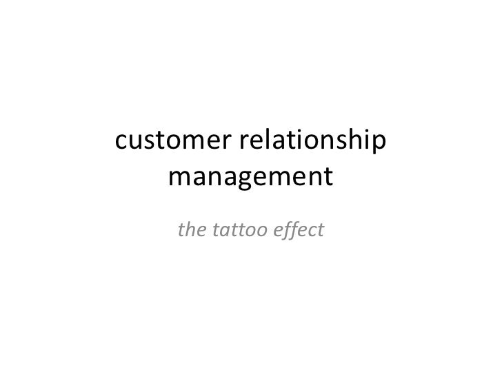 customer relationship management<br />the tattoo effect<br />