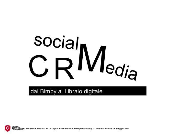 social  CR Media    dal Bimby al Libraio digitaleMA.D.E.E. MasterLab in Digital Economics & Entrepreneurship – Domitilla F...