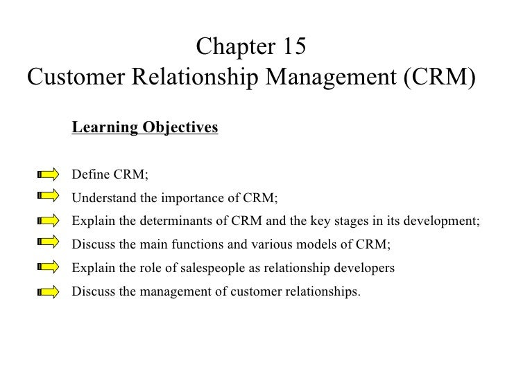 Chapter 15Customer Relationship Management (CRM)   Learning Objectives   Define CRM;   Understand the importance of CRM;  ...