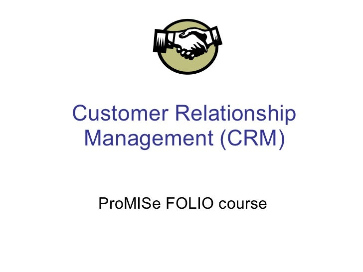 Customer Relationship Management (CRM) ProMISe FOLIO course