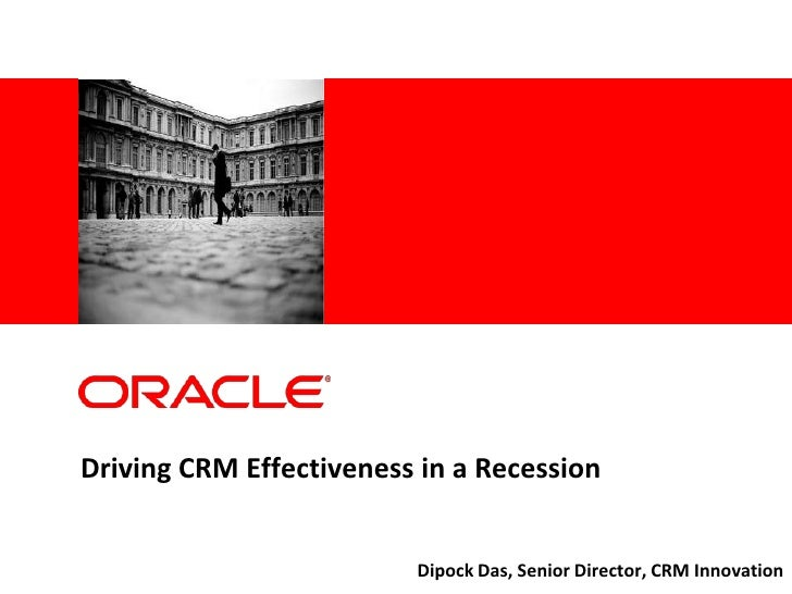 Driving CRM Effectiveness in a Recession<br />Dipock Das, Senior Director, CRM Innovation<br />