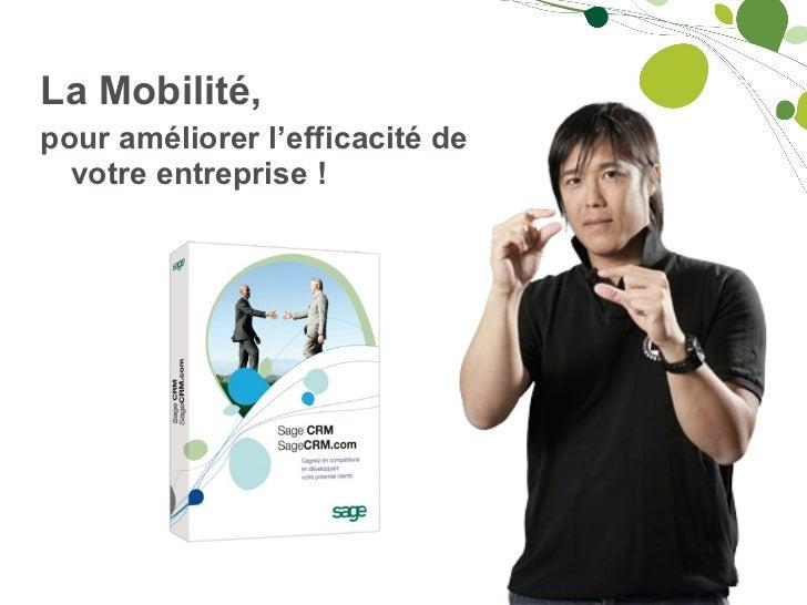<ul><li>La Mobilité, </li></ul><ul><li>pour améliorer l'efficacité de votre entreprise ! </li></ul>