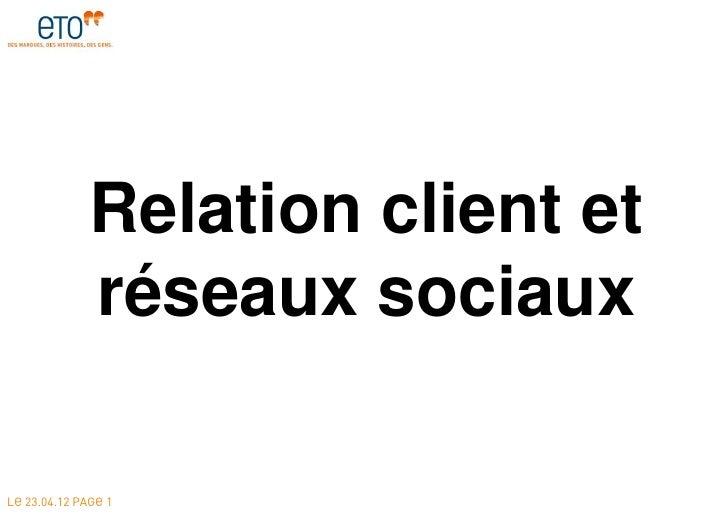 Relation client et              réseaux sociauxLE 23.04.12 PAGE 1