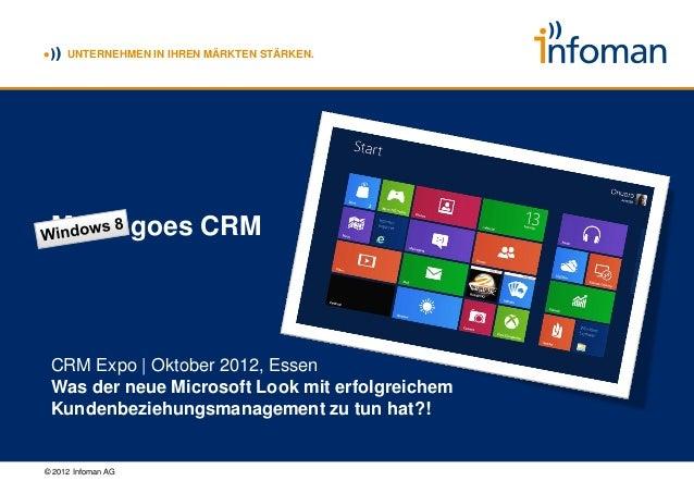 UNTERNEHMEN IN IHREN MÄRKTEN STÄRKEN. Metro goes CRM CRM Expo   Oktober 2012, Essen Was der neue Microsoft Look mit erfolg...