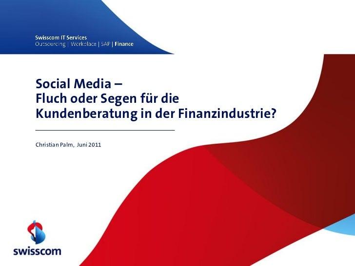 Social Media –Fluch oder Segen für dieKundenberatung in der Finanzindustrie?Christian Palm, Juni 2011