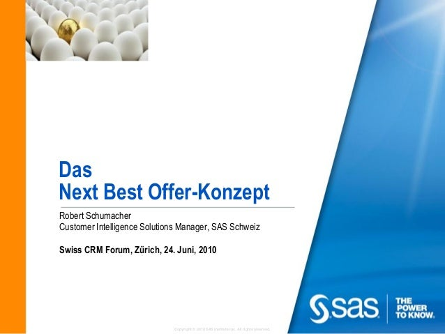 DasNext Best Offer-KonzeptRobert SchumacherCustomer Intelligence Solutions Manager, SAS SchweizSwiss CRM Forum, Zürich, 24...
