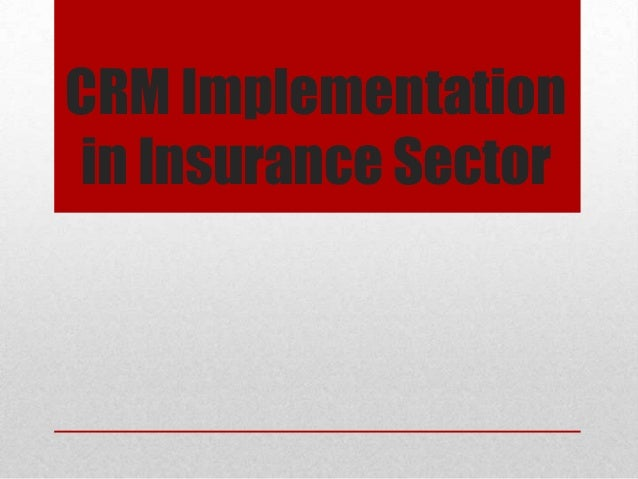 is crm nessesary in insurance sector Volume 3 • number 1 • june 2012 39 imr/iir a study on crm practices for public sector insurance companies reetha dinesh received: 15 november 2011 / accepted: 21 may 2012 5)abstract organizations pursue a crm strategy for.