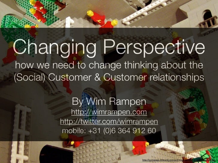 Changing Perspective how we need to change thinking about the (Social) Customer & Customer relationships               By ...