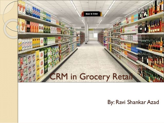CRM in Grocery Retail By: Ravi Shankar Azad