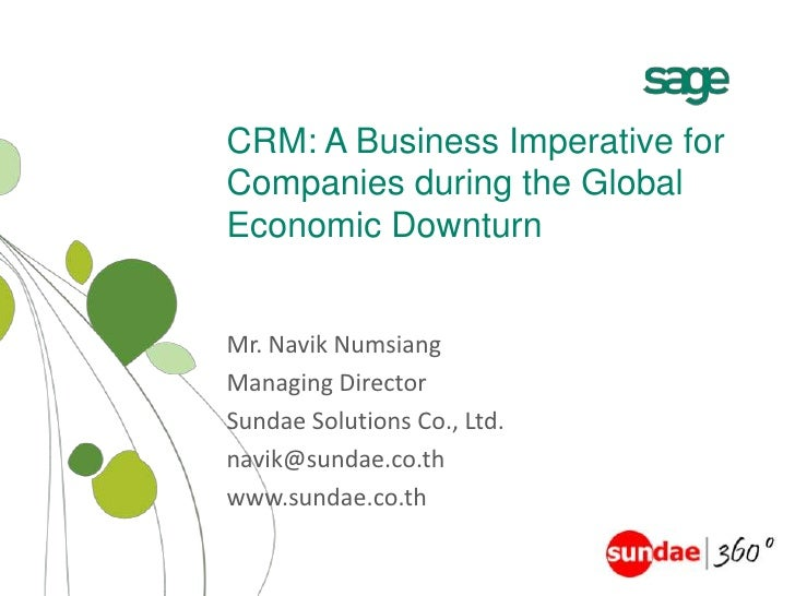 CRM: A Business Imperative for Companies during the Global Economic Downturn<br />Mr. NavikNumsiang<br />Managing Director...