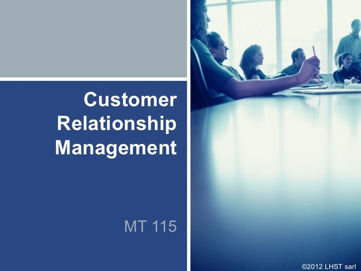 CustomerRelationshipManagement      MT 115               ©2012 LHST sarl