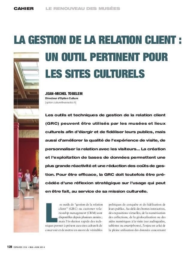 CAHIER LE RENOUVEAU DES MUSÉES 128 ESPACES 318 • MAI-JUIN 2014 Les outils et techniques de gestion de la relation client (...
