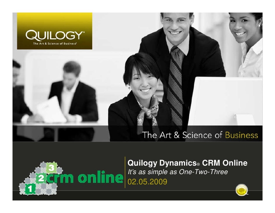 Quilogy Dynamics® CRM Online It's as simple as One-Two-Three 02.05.2009