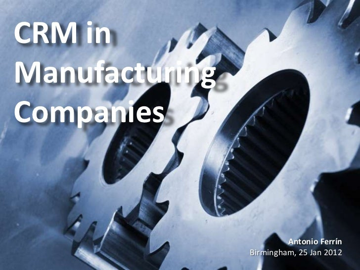 CRM inManufacturingCompanies                         Antonio Ferrín                Birmingham, 25 Jan 2012