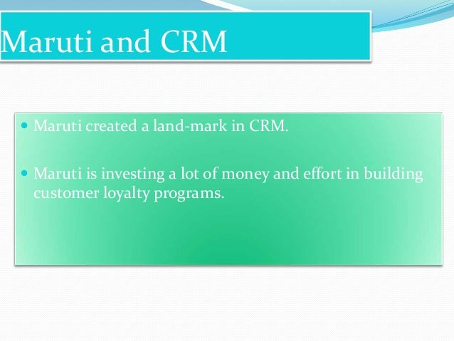 Maruti and CRM  Maruti created a land-mark in CRM.  Maruti is investing a lot of money and effort in building  customer ...
