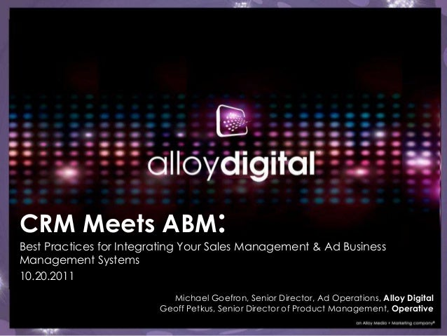 CRM Meets ABM: Best Practices for Integrating Your Sales Management & Ad Business Management Systems 10.20.2011 Michael Go...