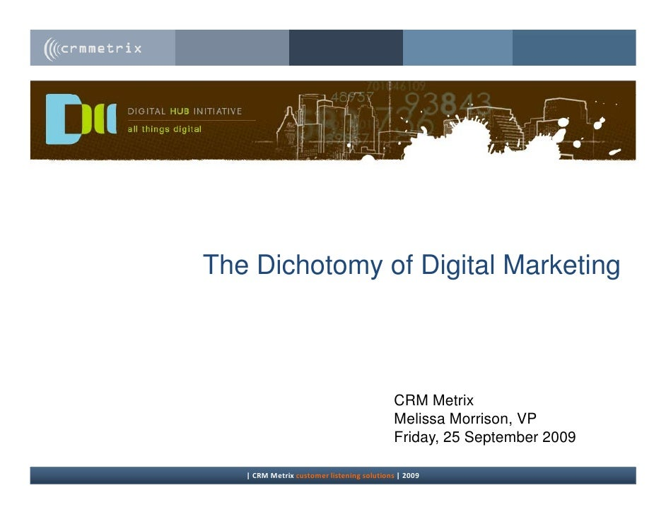 The Dichotomy of Digital Marketing                                               CRM Metrix                               ...