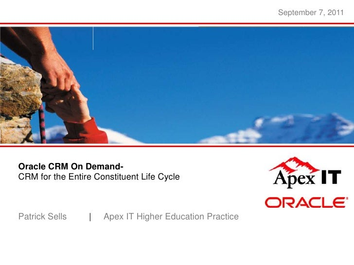 September 7, 2011<br />Oracle CRM On Demand-<br />CRM for the Entire Constituent Life Cycle<br />Patrick Sells|     Apex ...