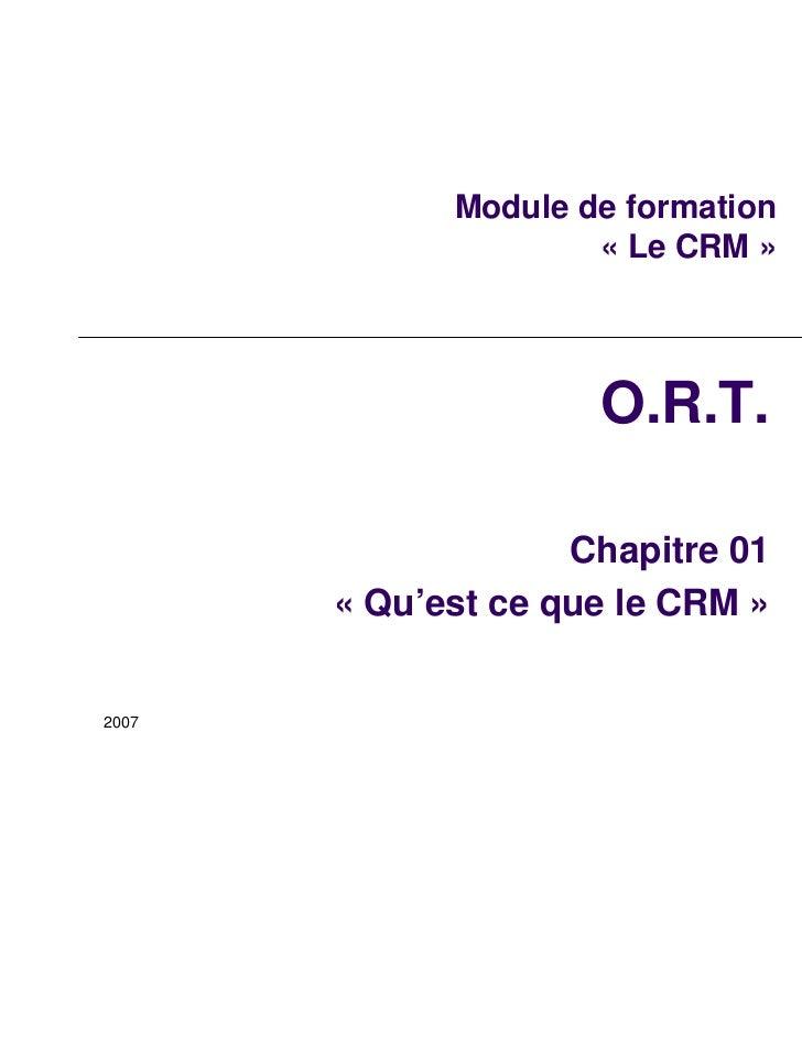 Module de formation                     « Le CRM »                     O.R.T.                    Chapitre 01       « Qu'es...