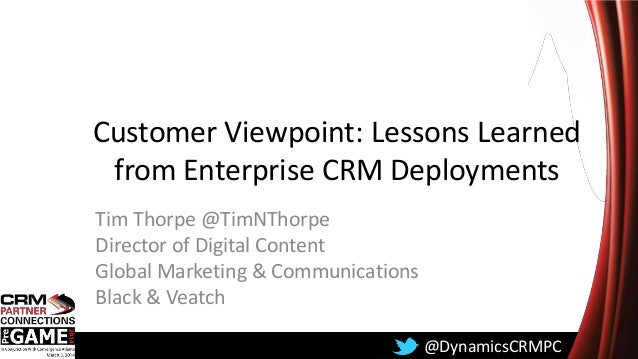 Convergence 2014 CRM Partner Connections PreGAME Customer Viewpoint: Lessons Learned from Enterprise CRM Deployment - Presented by Tim Thorpe from Black & Veatch