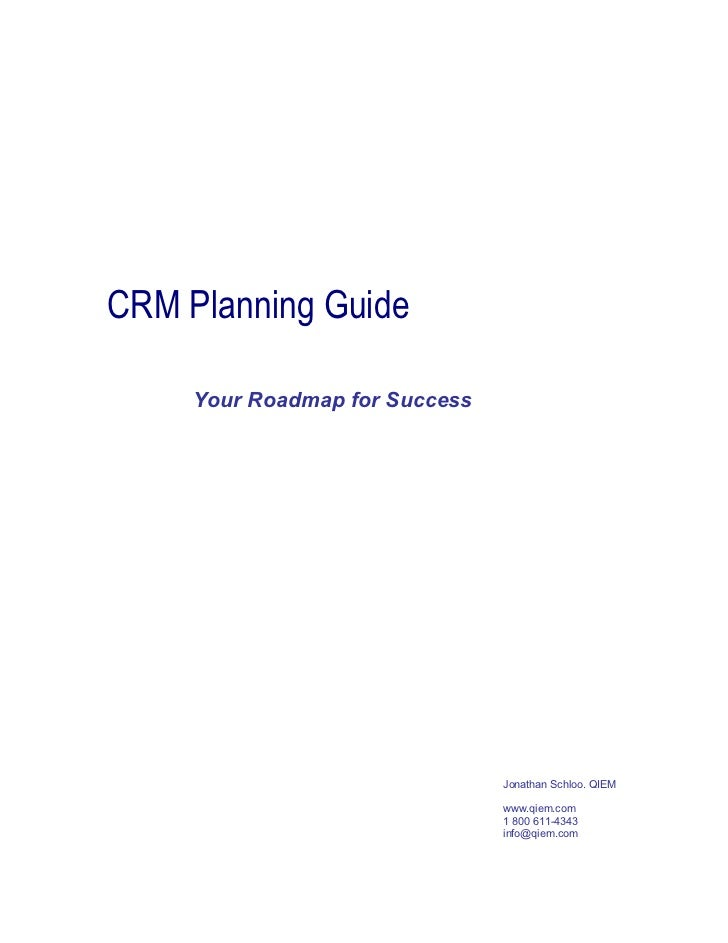 CRM Planning Guide       Your Roadmap for Success                                     Jonathan Schloo, QIEM               ...