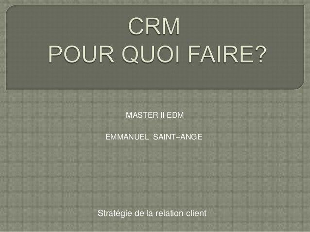 MASTER II EDM  EMMANUEL SAINT–ANGEStratégie de la relation client