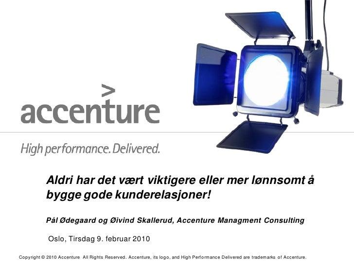Aldri har det vært viktigere eller mer lønnsomt å            bygge gode kunderelasjoner!             Pål Ødegaard og Øivin...