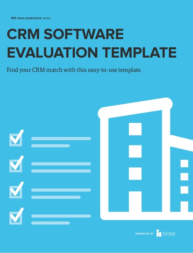 10X more productive series  CRM SOFTWARE EVALUATION TEMPLATE Find your CRM match with this easy-to-use template.  PRESENTE...